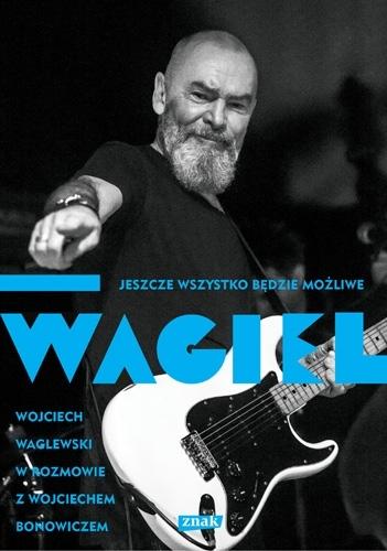 Wagiel. Jeszcze wszystko będzie możliwe Wojciech Waglewski, Wojciech Bonowicz