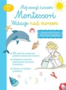 Mój zeszyt ćw. Montessori. Wakacje nad morzem