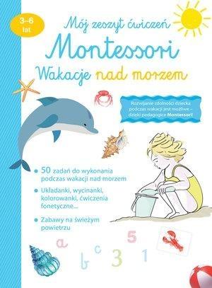 Mój zeszyt ćw. Montessori. Wakacje nad morzem praca zbiorowa