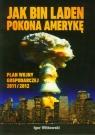 Jak Bin Laden pokona Amerykę Plan wojny gospodarczej 2011/2012 Witkowski Igor