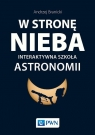 W stronę nieba Interaktywna szkoła astronomii Branicki Andrzej