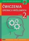 Ćwiczenia operacji myślowych część 2 Mariola Czarnkowska, Anna Lipa, Paulina Wójcik-To