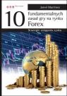 10 fundamentalnych zasad gry na rynku Forex Strategie osiągania zysku