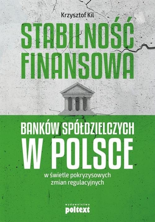Stabilność finansowa Banków Spółdzielczych w Polsce w świetle pokryzysowych zmian regulacyjnych Kil Krzysztof