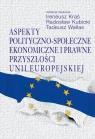 Aspekty polityczno-społeczne, ekonomiczne i prawne przyszłości Unii