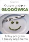 Oczyszczająca głodówka Pełny program odnowy organizmu Dahlke Ruediger
