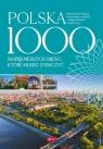 Polska 1000 najpiękniejszych miejsc, które musisz zobaczyć