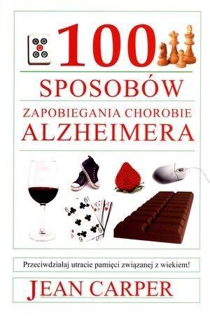 100 sposobów zapobiegania chorobie Alzheimera Carper Jean
