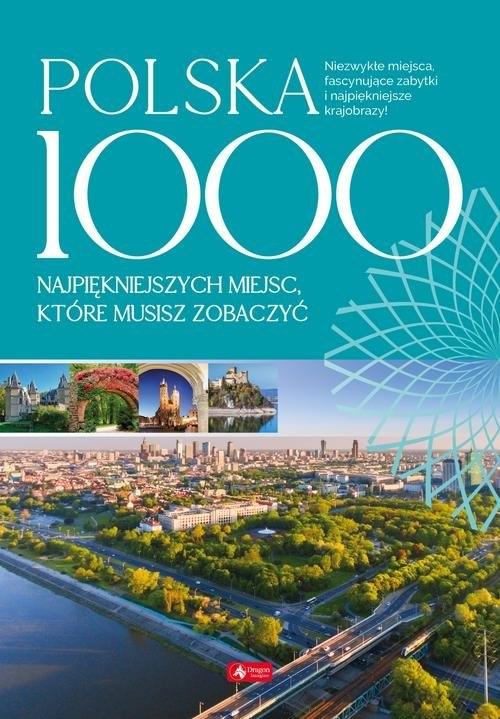 Polska 1000 najpiękniejszych miejsc, które musisz zobaczyć (Uszkodzona okładka)