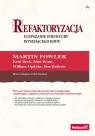 Refaktoryzacja Ulepszanie struktury istniejącego kodu Fowler Martin, Beck Kent, Brant John, Opdyke William, Roberts Don, Gamma Erich