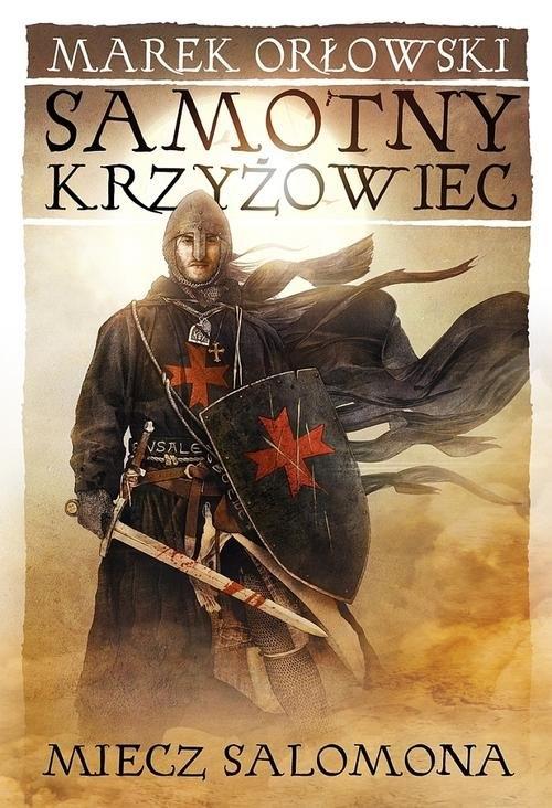 Samotny krzyżowiec Tom 1 Miecz Salomona Orłowski Marek
