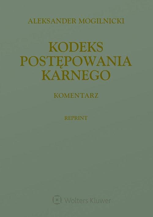 Kodeks postępowania karnego Komentarz Reprint Mogilnicki Aleksander