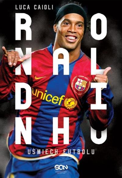 Ronaldinho. Uśmiech futbolu Luca Caioli, Barbara Bardadyn