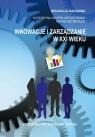 Innowacje i zarządzanie w XXI wieku Szopik-Depczyńska Katarzyna, Miciuła Ireneusz