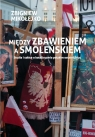Między zbawieniem a SmoleńskiemStudia i szkice o katolicyzmie polskim Mikołejko Zbigniew