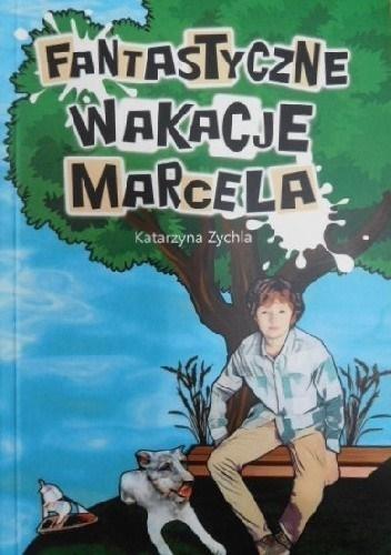 Fantastyczne wakacje Marcela Katarzyna Zychla