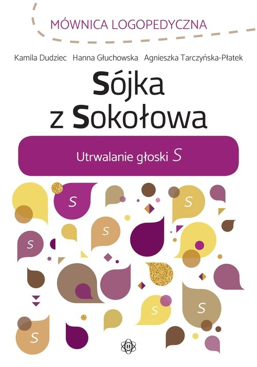 Sójka z Sokołowa Utrwalanie głoski S Dudziec Kamila,Głuchowska Hanna,Tarczyńska-Płatek Agnieszka