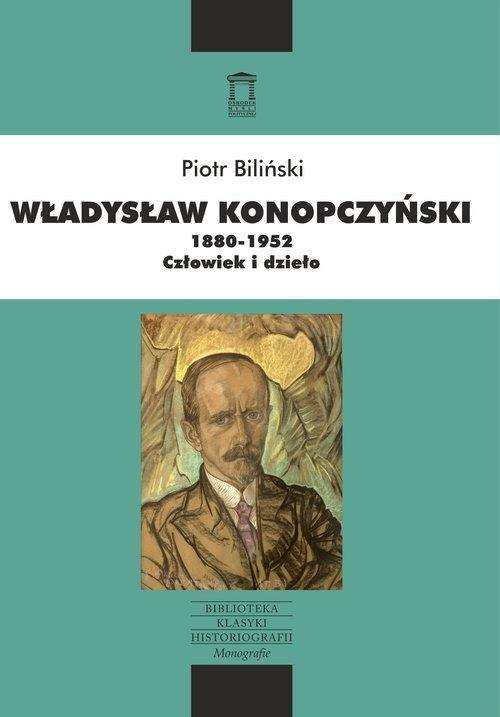 Władysław Konopczyński 1880-1952 Człowiek i dzieło Biliński Piotr