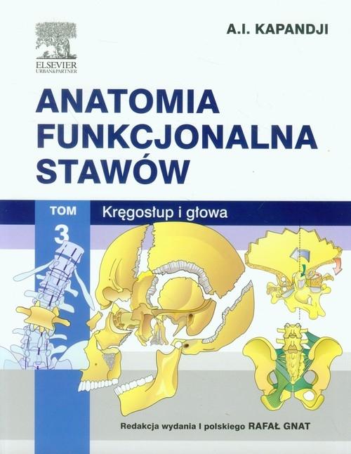 Anatomia funkcjonalna stawów Tom 3 Kręgosłup i głowa Kapandji A.I.
