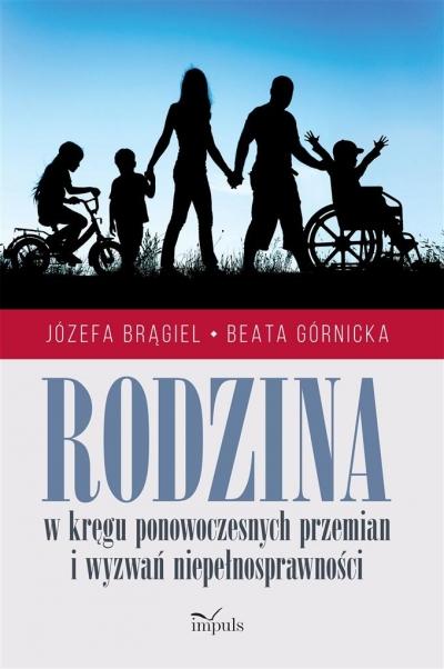 Rodzina w kręgu ponowoczesnych przemian i wyzwań Józefa Brągiel, Beata Górnicka