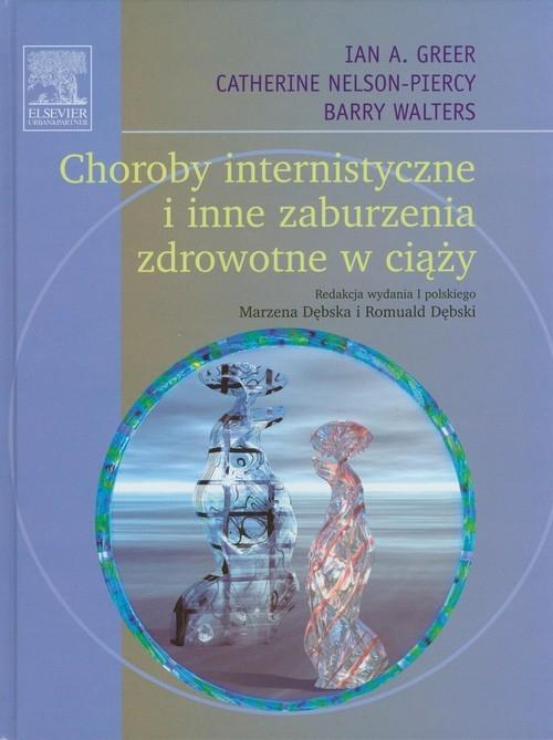 Choroby internistyczne i inne zaburzenia zdrowotne w ciąży Greer Ian A., Nelson-Piercy Catherine, Walters Barry