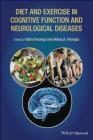 Diet and Exercise in Cognitive Function and Neurological Diseases Tahira Farooqui, Akhlaq Farooqui