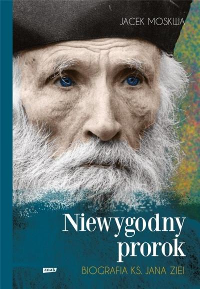 Niewygodny prorok. Biografia ks. Jana Ziei Moskwa Jacek