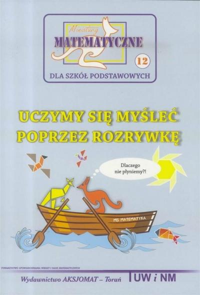 Miniatury matematyczne 12 Uczymy się myśleć.. w.2 Bobiński Zbigniew, Nodzyński Piotr, Uscki Mirosław