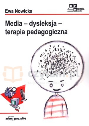 Media – dysleksja – terapia pedagogiczna Ewa Nowicka