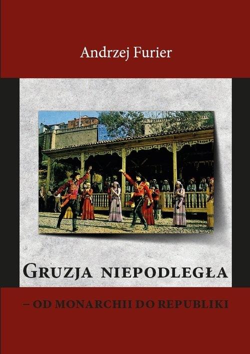 Gruzja niepodległa od monarchii do republiki Furier Andrzej