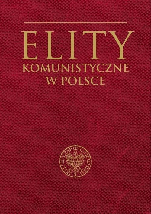 Elity komunistyczne w Polsce Szumiło Mirosław,.Żukowski Marcin