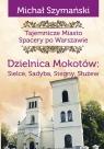 Tajemnicze Miasto Dzielnica Mokotów Spacery po Warszawie Szymański Michał