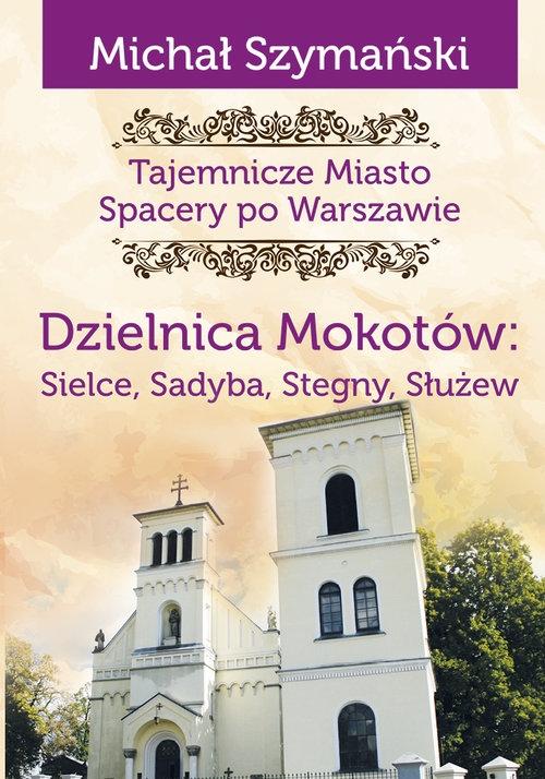 Dzielnica Mokotów: Sielce, Sadyba, Stegny, Służew Szymański Michał