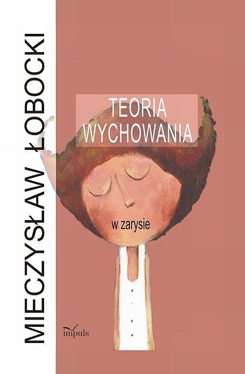 Teoria wychowania w zarysie Łobocki Mieczysław