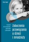 Zaburzenia przywiązania u dzieci i młodzieży. Poradnik dla terapeutów, opiekunów i pedagogów (wyd. 2020)