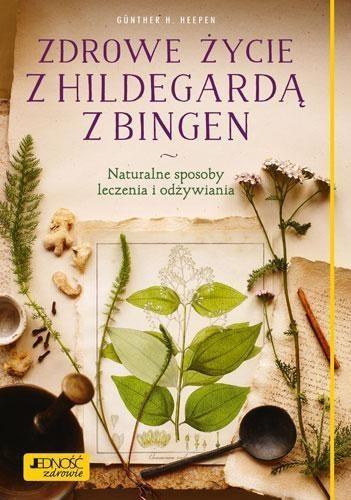 Zdrowe życie z Hildegardą z Bingen Gunther H. Heepen