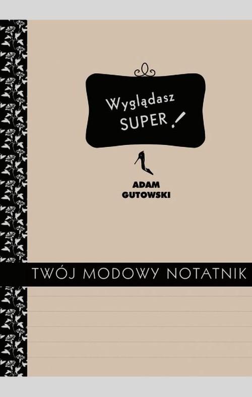 Twój modowy notatnik Gutowski Adam
