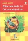 Język polski Żółta żaba żarła żur ćwiczenia ortograficzne szkoła podstawowa kl. 1-3