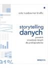 Storytelling danych. Poradnik wizualizacji danych dla profesjonalistów Nussbaumer Knaflic Cole