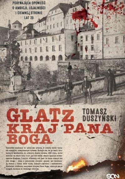 Glatz. Kraj Pana Boga Tomasz Duszyński