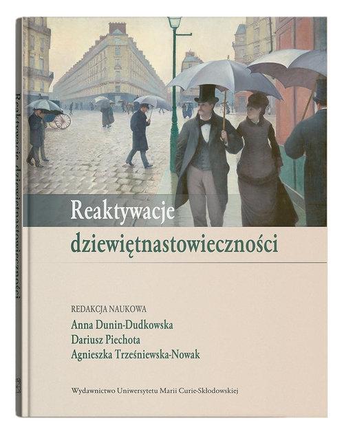 Reaktywacje dziewiętnastowieczności Dunin-Dudkowska Anna, Piechota Dariusz, Trześniewska-Nowak Agnieszka (red.)