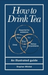 How to Drink Tea An Illustrated Guide Wildish Stephen
