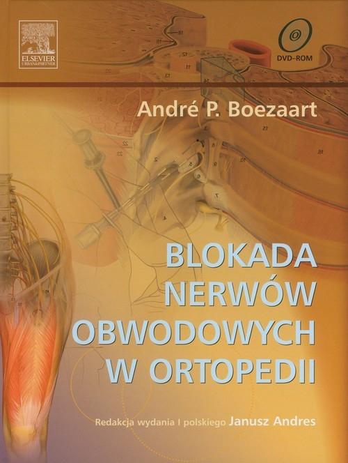 Blokada nerwów obwodowych w ortopedii z płytą DVD Boezaart Andre P.