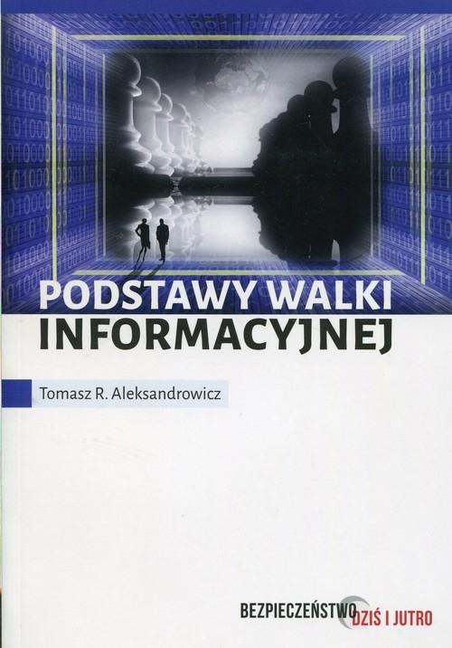 Podstawy walki informacyjnej Aleksandrowicz Tomasz R.