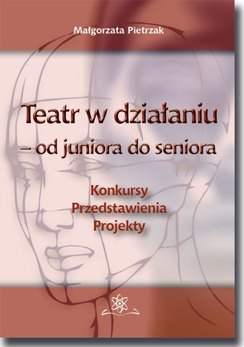 Teatr w działaniu - od juniora do seniora Pietrzak Małgorzata