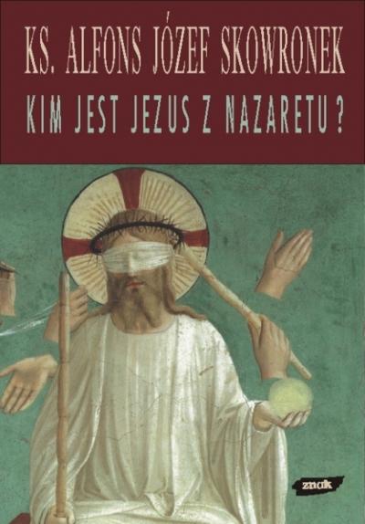 Kim jest Jezus z Nazaretu? Alfons Józef Skowronek