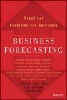 Business Forecasting Len Tashman, Udo Sglavo, Michael Gilliland