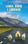 Lawa, owce i lodowce Zadziwiająca Islandia Rezler Agnieszka