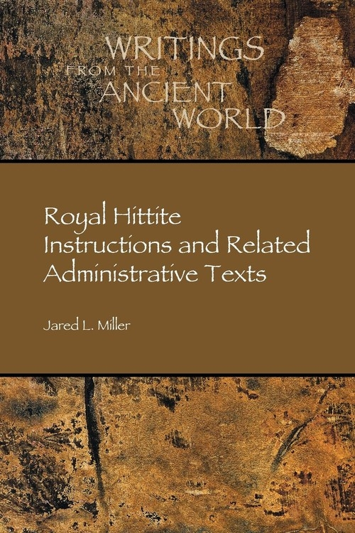 Royal Hittite Instructions and Related Administrative Texts Miller Jared