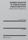 Dobro prawne w strukturze przestępstwa Analiza teoretyczna i dogmatyczna Tarapata Szymon